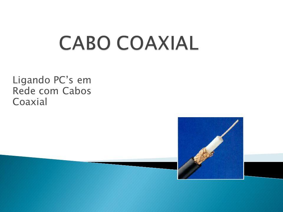 Ligando PC's em Rede com Cabos Coaxial