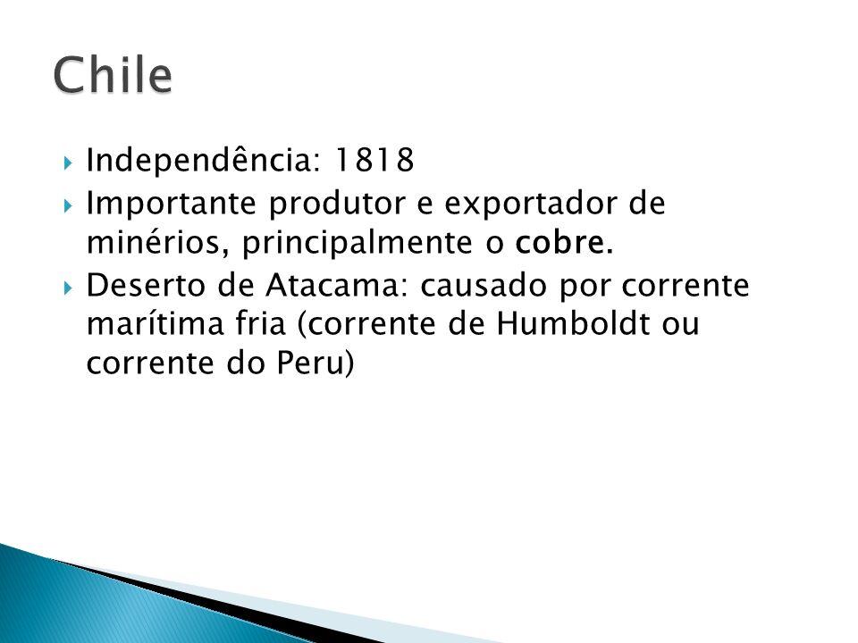 Chile Independência: 1818. Importante produtor e exportador de minérios, principalmente o cobre.