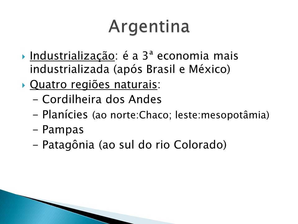Argentina Industrialização: é a 3ª economia mais industrializada (após Brasil e México) Quatro regiões naturais: