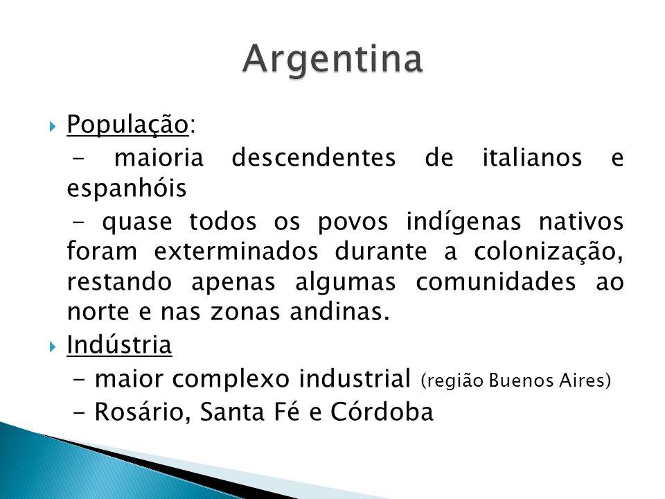 Argentina População: - maioria descendentes de italianos e espanhóis