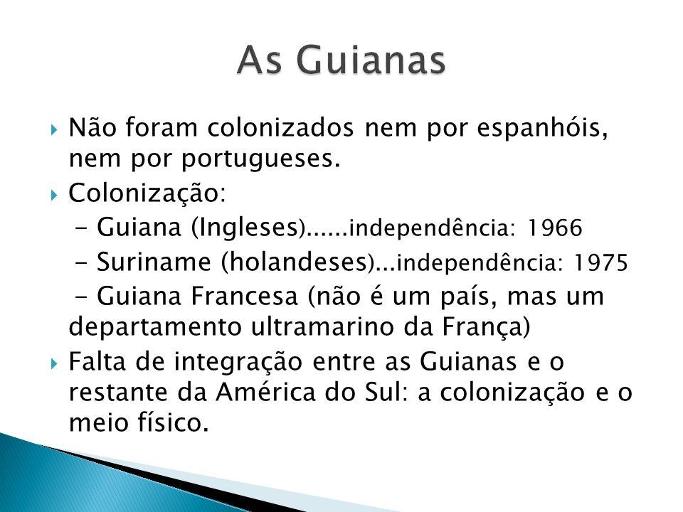 As Guianas Não foram colonizados nem por espanhóis, nem por portugueses. Colonização: - Guiana (Ingleses)......independência: 1966.