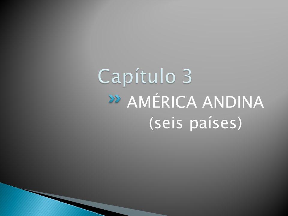 Capítulo 3 AMÉRICA ANDINA (seis países)