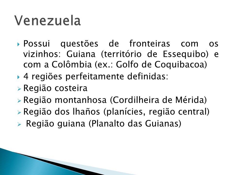 Venezuela Possui questões de fronteiras com os vizinhos: Guiana (território de Essequibo) e com a Colômbia (ex.: Golfo de Coquibacoa)