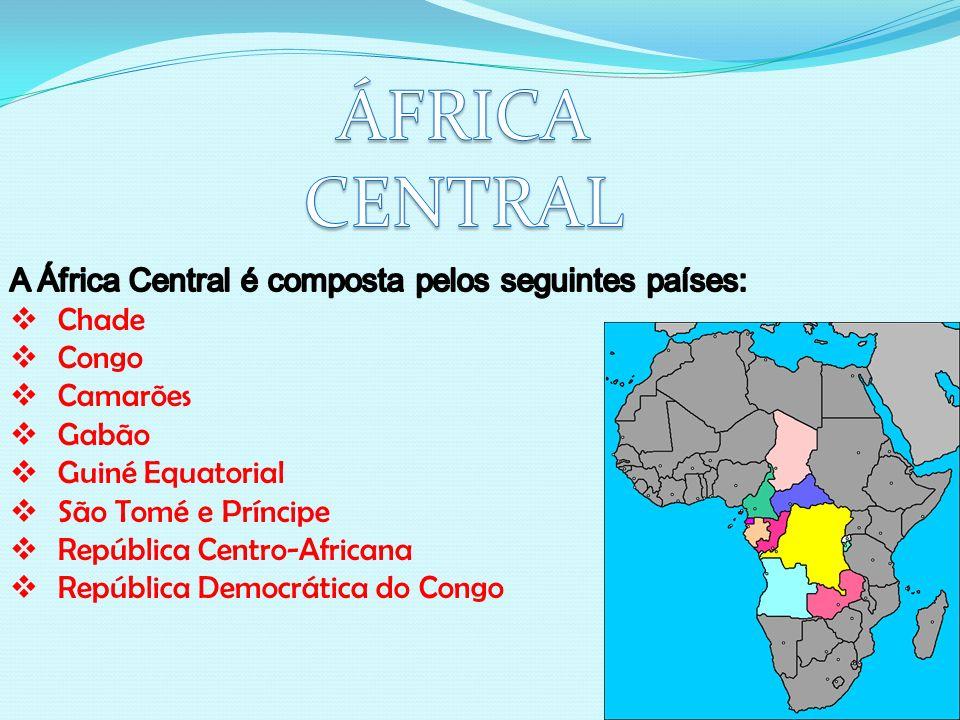 ÁFRICA CENTRAL A África Central é composta pelos seguintes países: