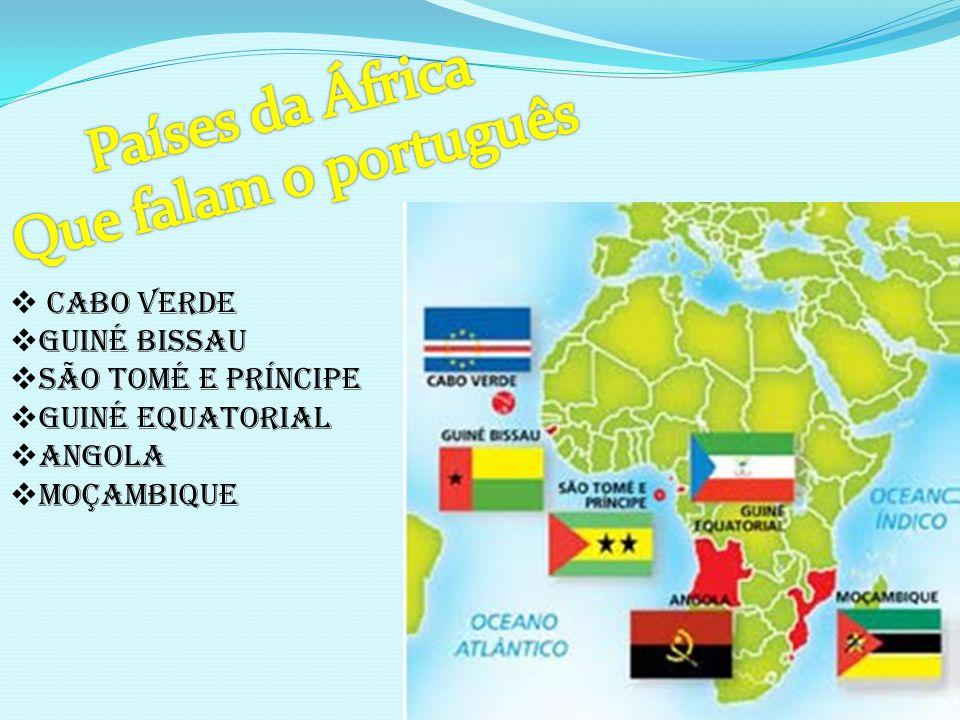 Países da África Que falam o português Cabo Verde Guiné Bissau