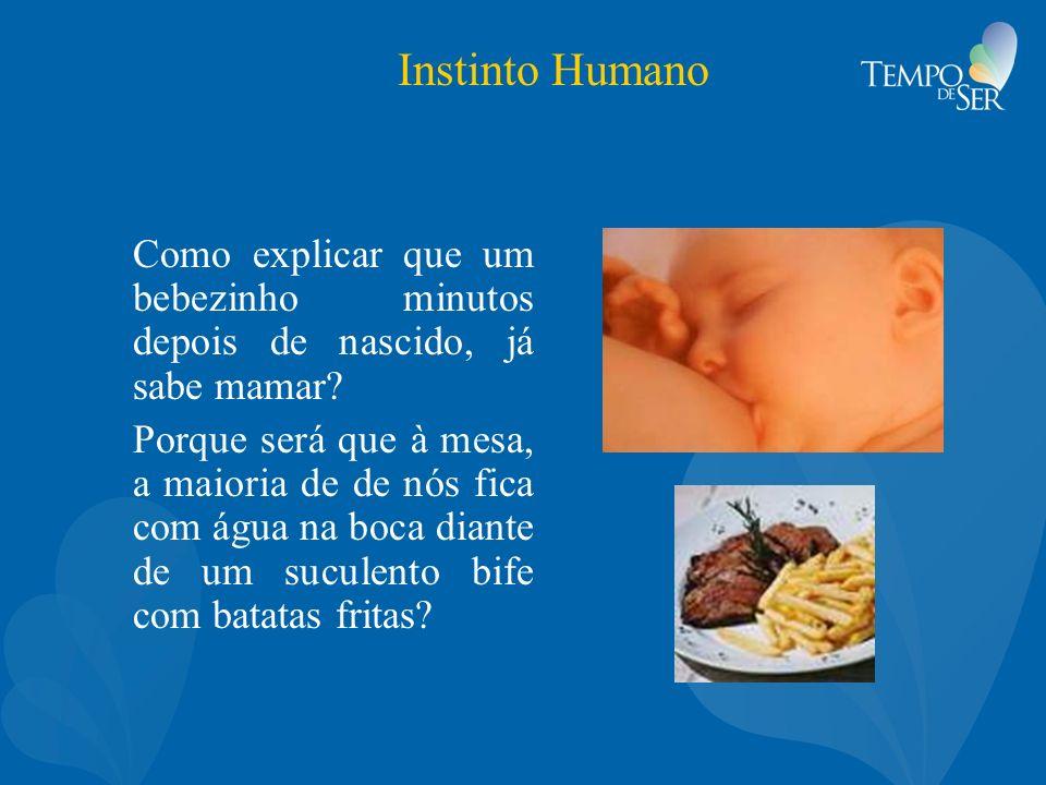 Instinto Humano Como explicar que um bebezinho minutos depois de nascido, já sabe mamar