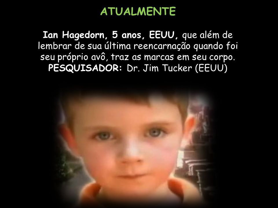 PESQUISADOR: Dr. Jim Tucker (EEUU)