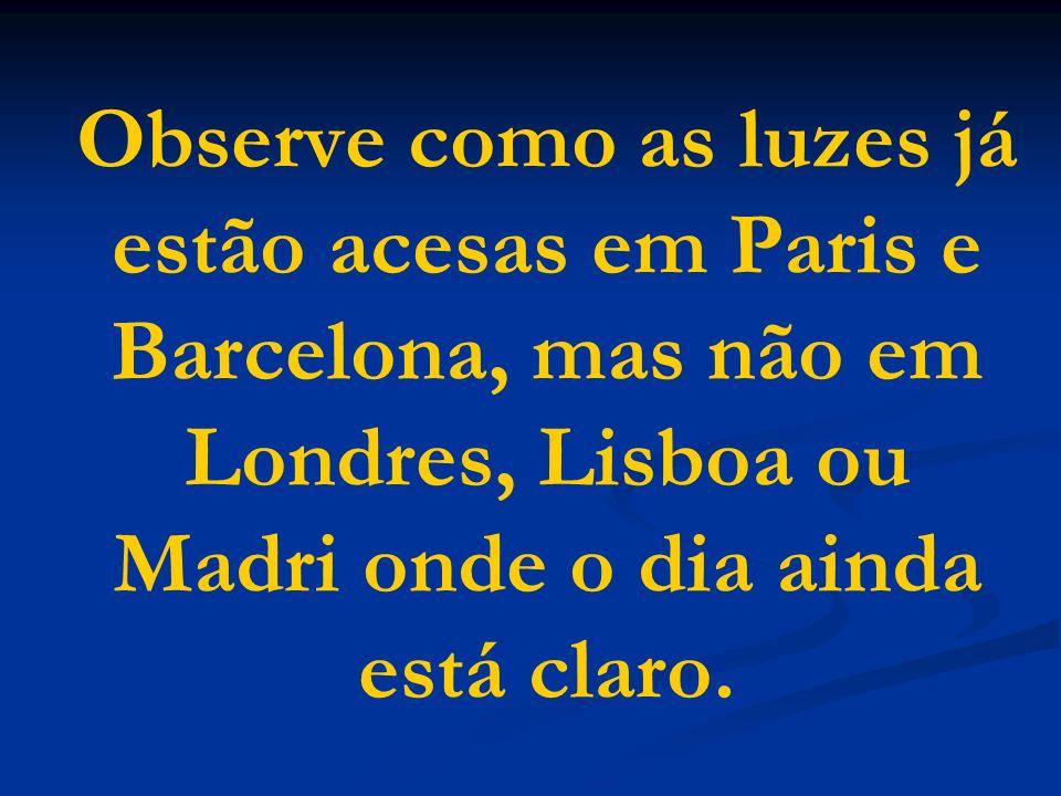 Observe como as luzes já estão acesas em Paris e Barcelona, mas não em Londres, Lisboa ou Madri onde o dia ainda está claro.
