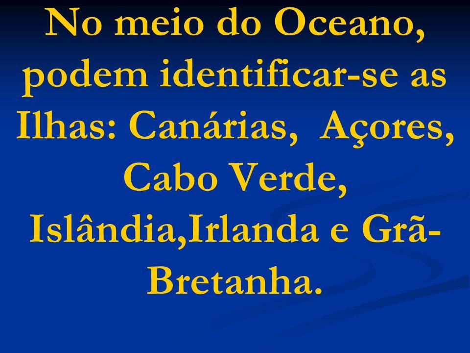 No meio do Oceano, podem identificar-se as Ilhas: Canárias, Açores, Cabo Verde, Islândia,Irlanda e Grã-Bretanha.