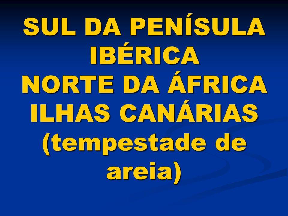 SUL DA PENÍSULA IBÉRICA NORTE DA ÁFRICA ILHAS CANÁRIAS (tempestade de areia)