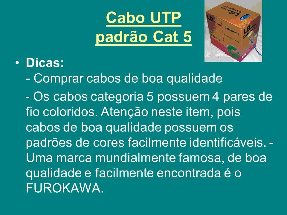 Cabo UTP padrão Cat 5 Dicas: - Comprar cabos de boa qualidade