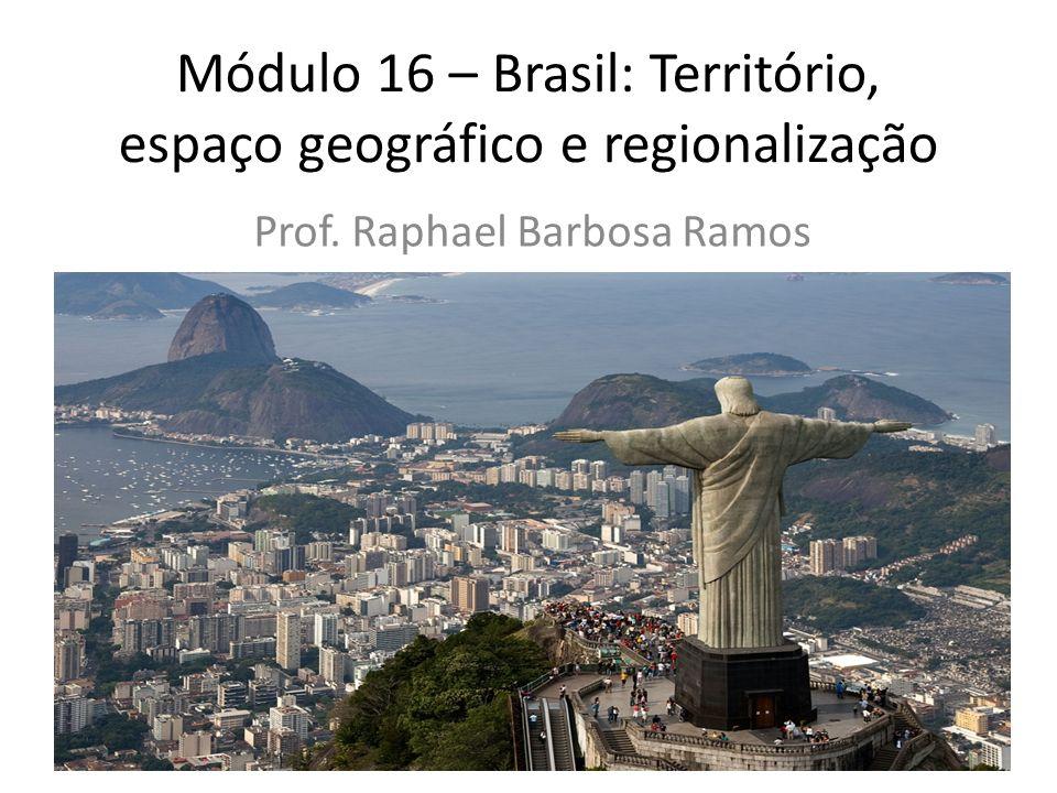 Módulo 16 – Brasil: Território, espaço geográfico e regionalização