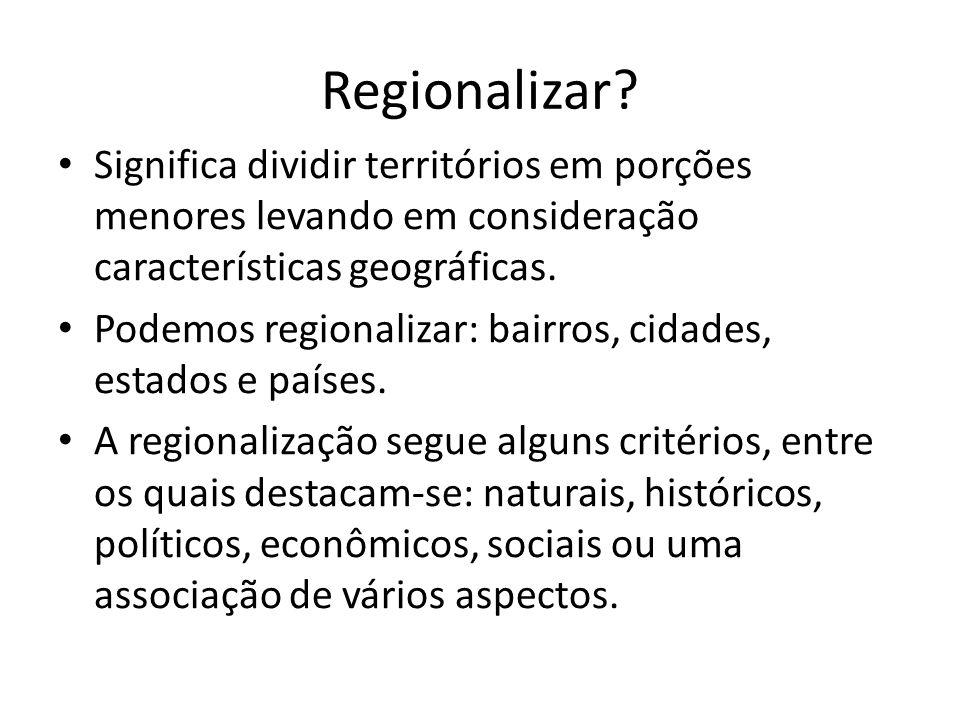 Regionalizar Significa dividir territórios em porções menores levando em consideração características geográficas.
