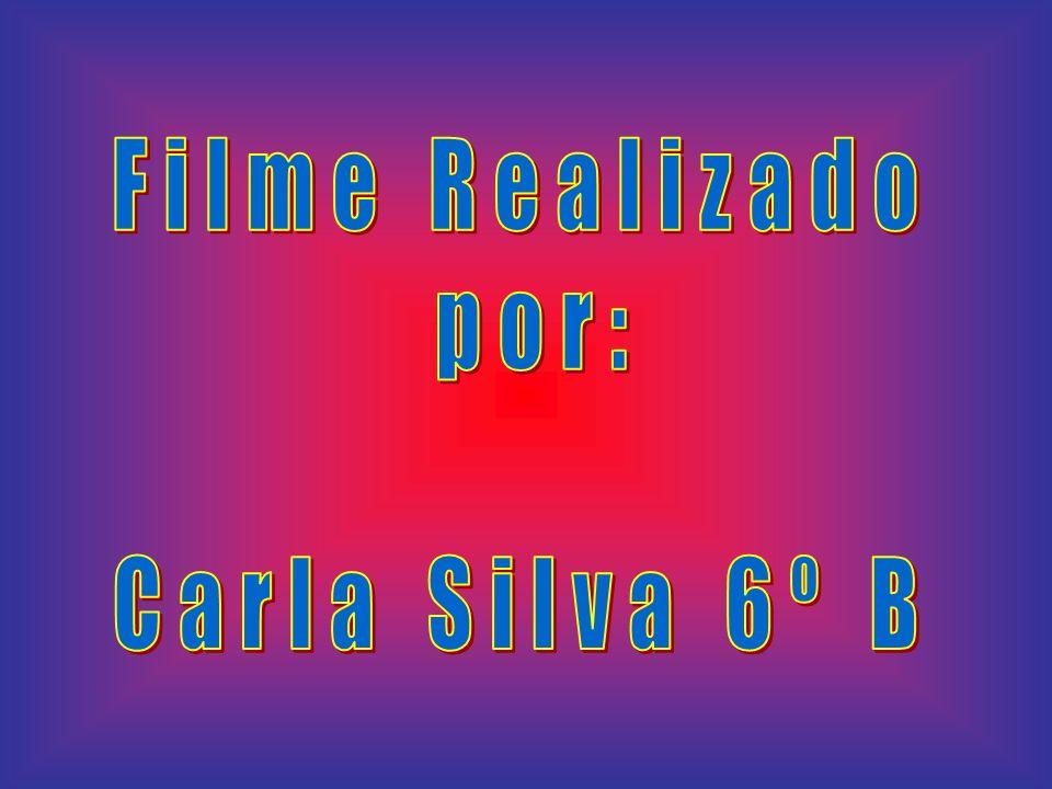 Filme Realizado por: Carla Silva 6º B