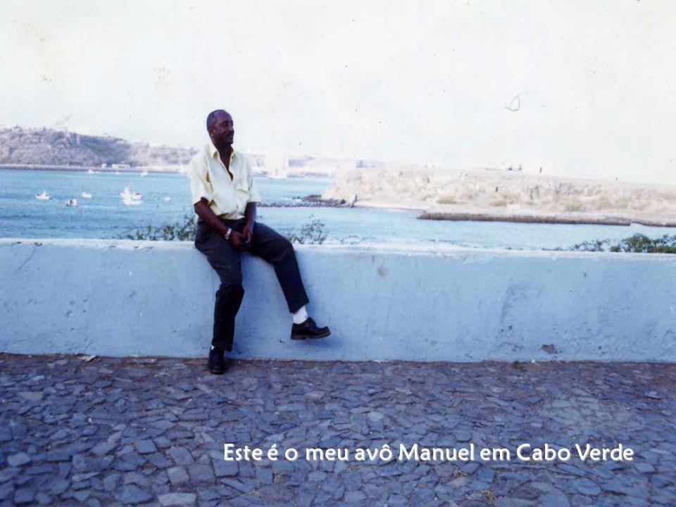 Este é o meu avô Manuel em Cabo Verde