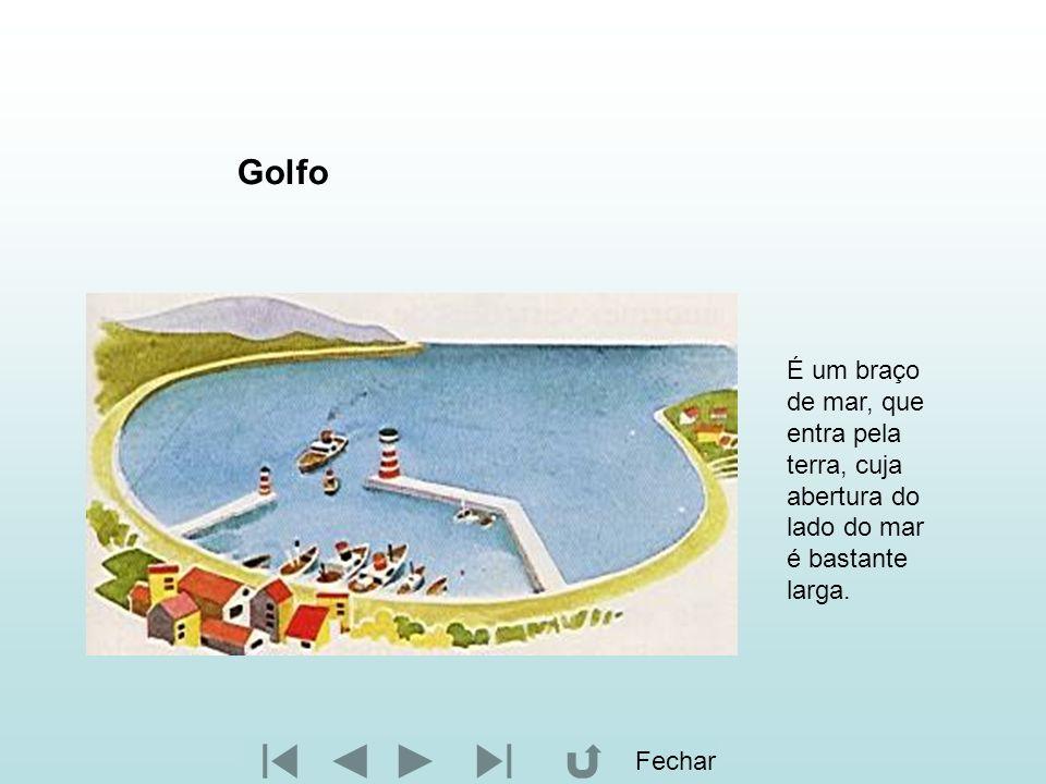Golfo É um braço de mar, que entra pela terra, cuja abertura do lado do mar é bastante larga.