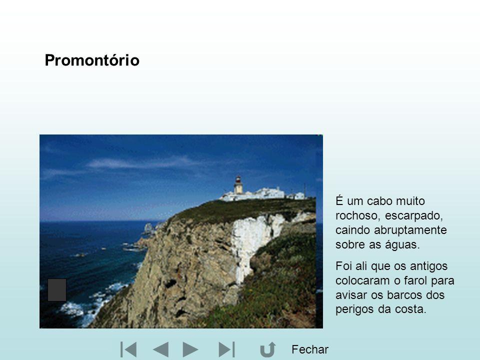 Promontório É um cabo muito rochoso, escarpado, caindo abruptamente sobre as águas.