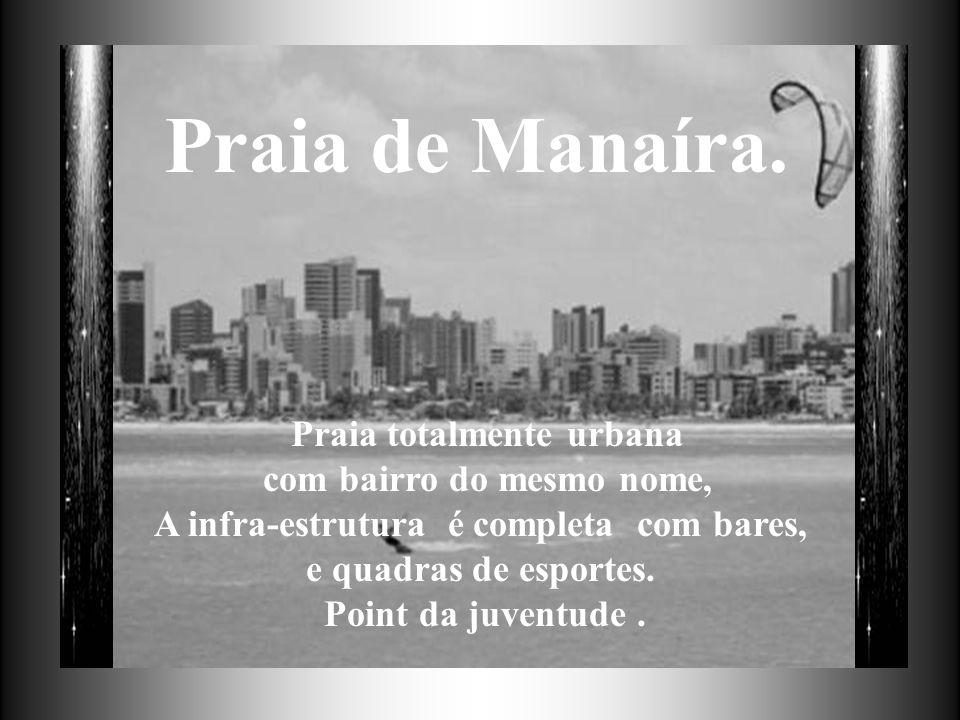 Praia de Manaíra. Praia totalmente urbana com bairro do mesmo nome,