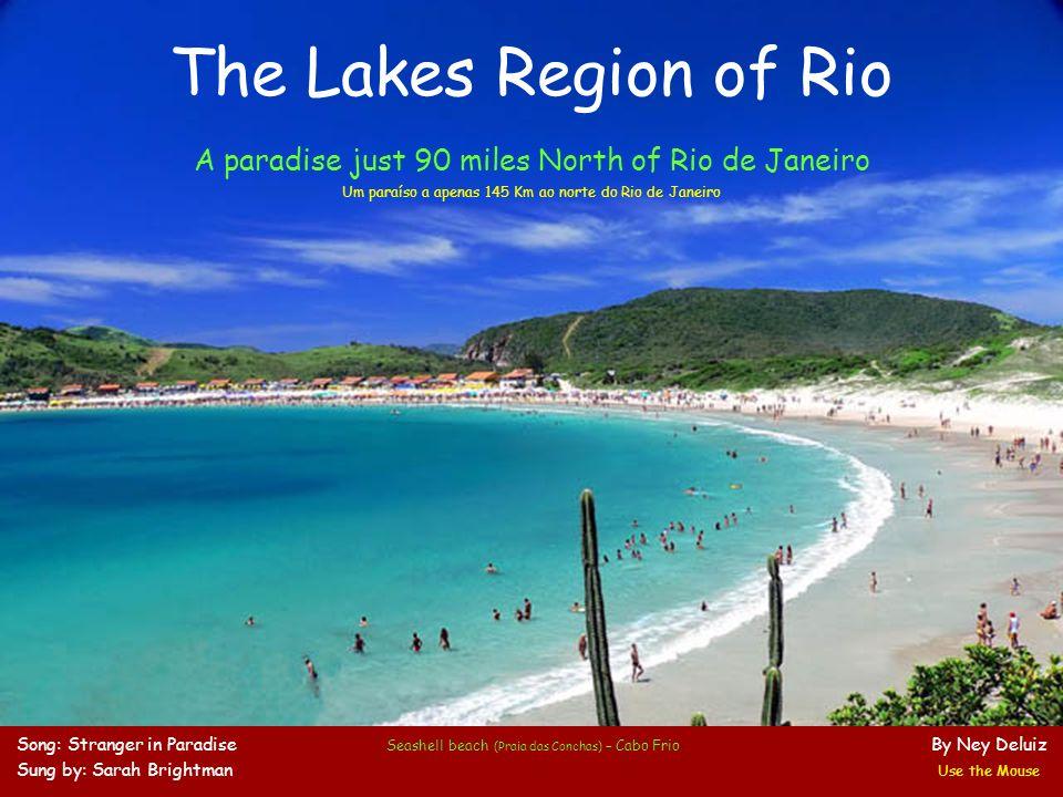 The Lakes Region of Rio A paradise just 90 miles North of Rio de Janeiro. Um paraíso a apenas 145 Km ao norte do Rio de Janeiro.