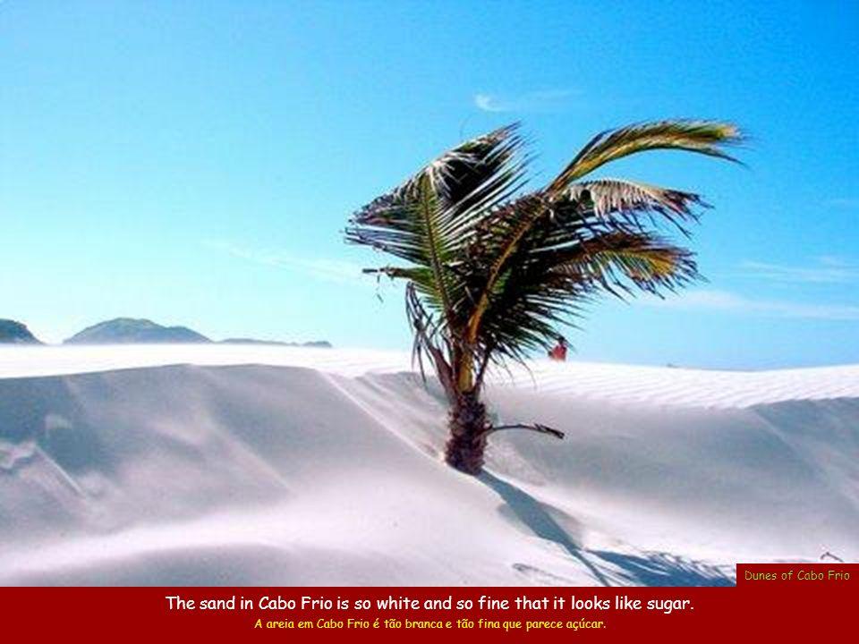 A areia em Cabo Frio é tão branca e tão fina que parece açúcar.