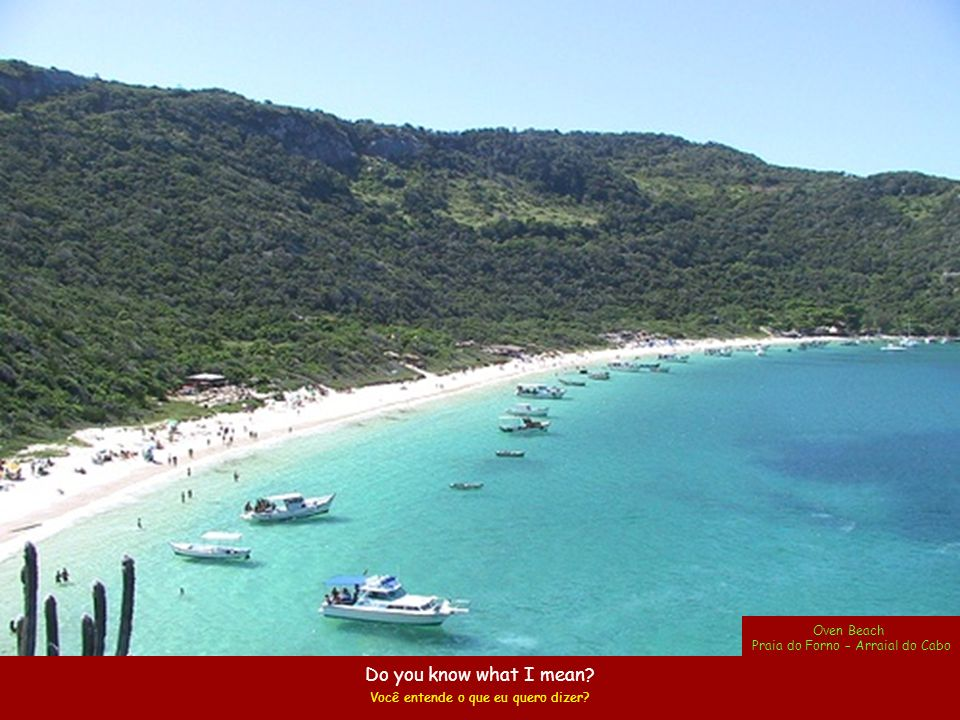 Do you know what I mean Oven Beach Praia do Forno – Arraial do Cabo