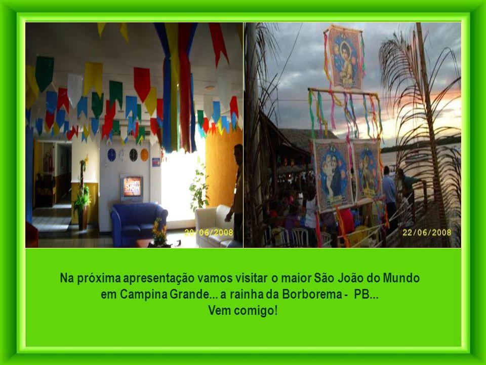 Na próxima apresentação vamos visitar o maior São João do Mundo