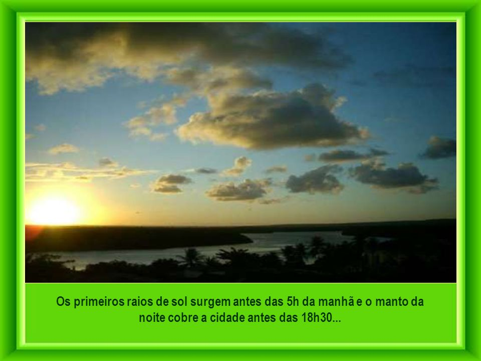 Os primeiros raios de sol surgem antes das 5h da manhã e o manto da