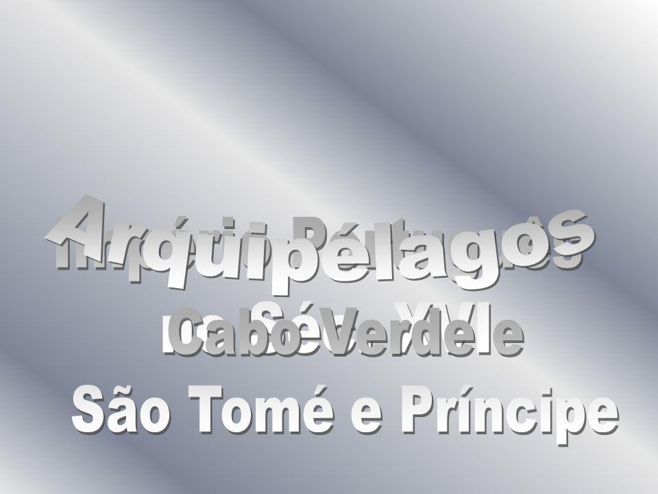 Arquipélagos Império Português no Séc. XVI Cabo Verde e São Tomé e Príncipe