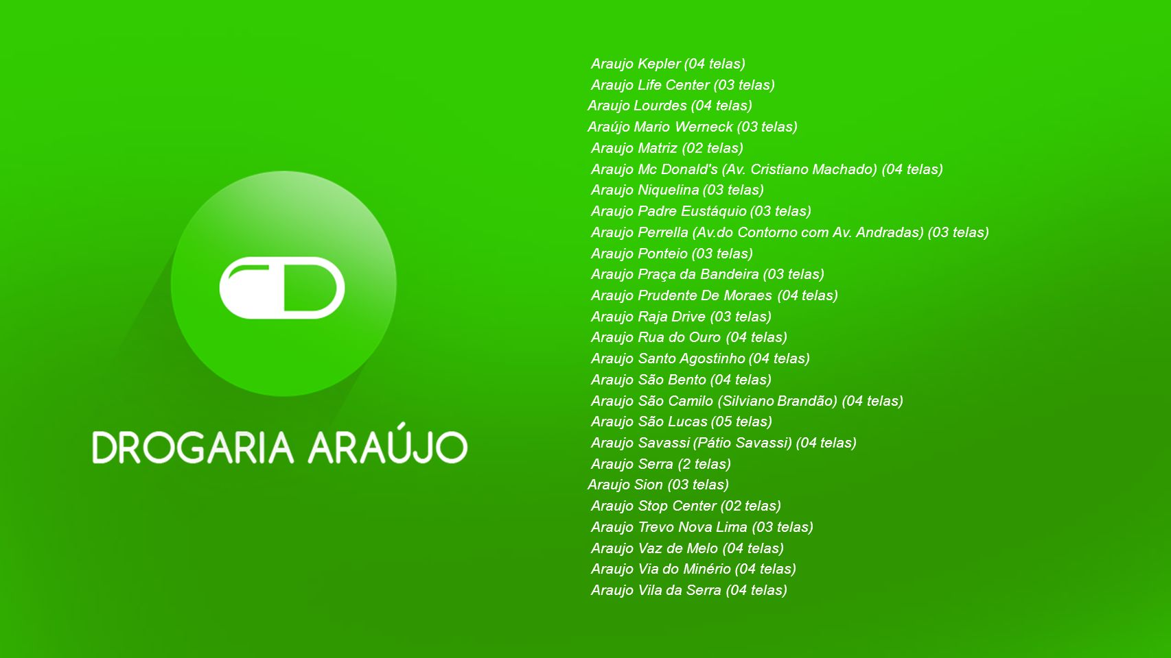 Araujo Kepler (04 telas) Araujo Life Center (03 telas) Araujo Lourdes (04 telas) Araújo Mario Werneck (03 telas)