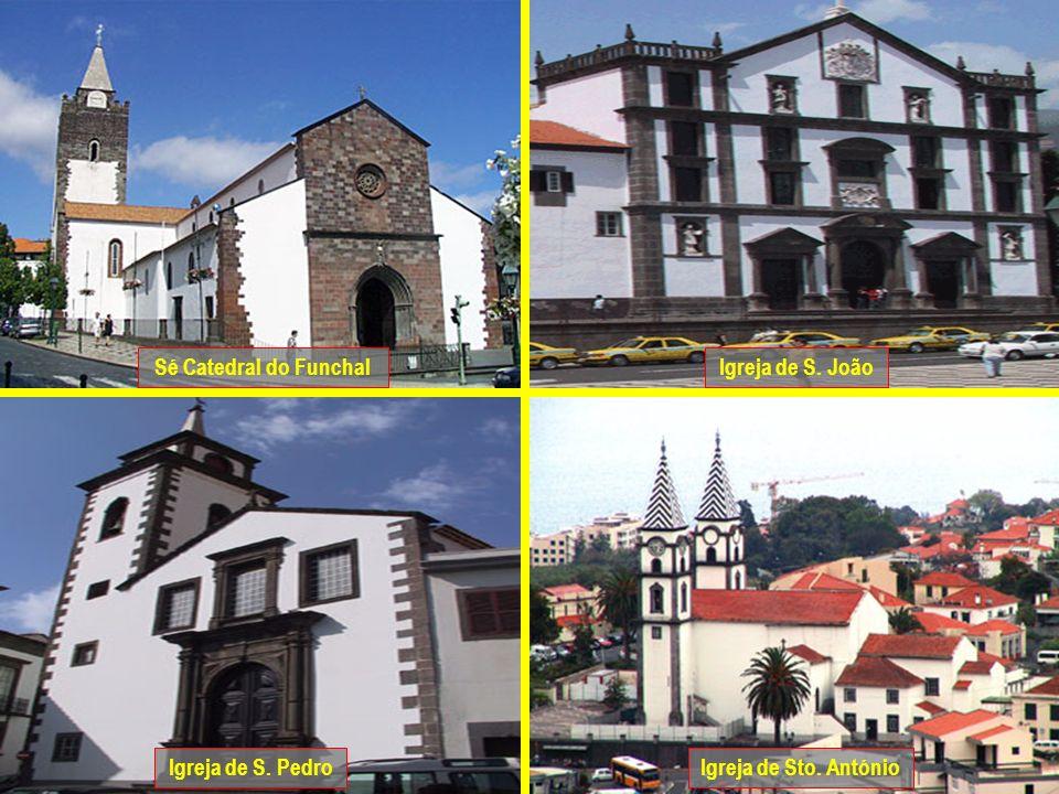 Sé Catedral do Funchal Igreja de S. João Igreja de S. Pedro Igreja de Sto. António