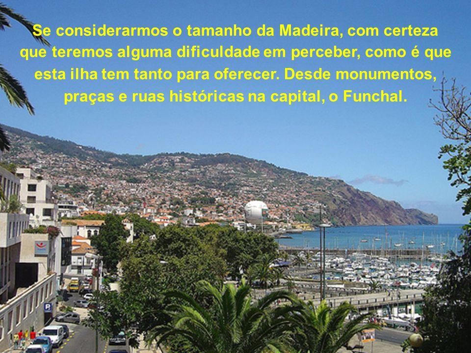 Se considerarmos o tamanho da Madeira, com certeza