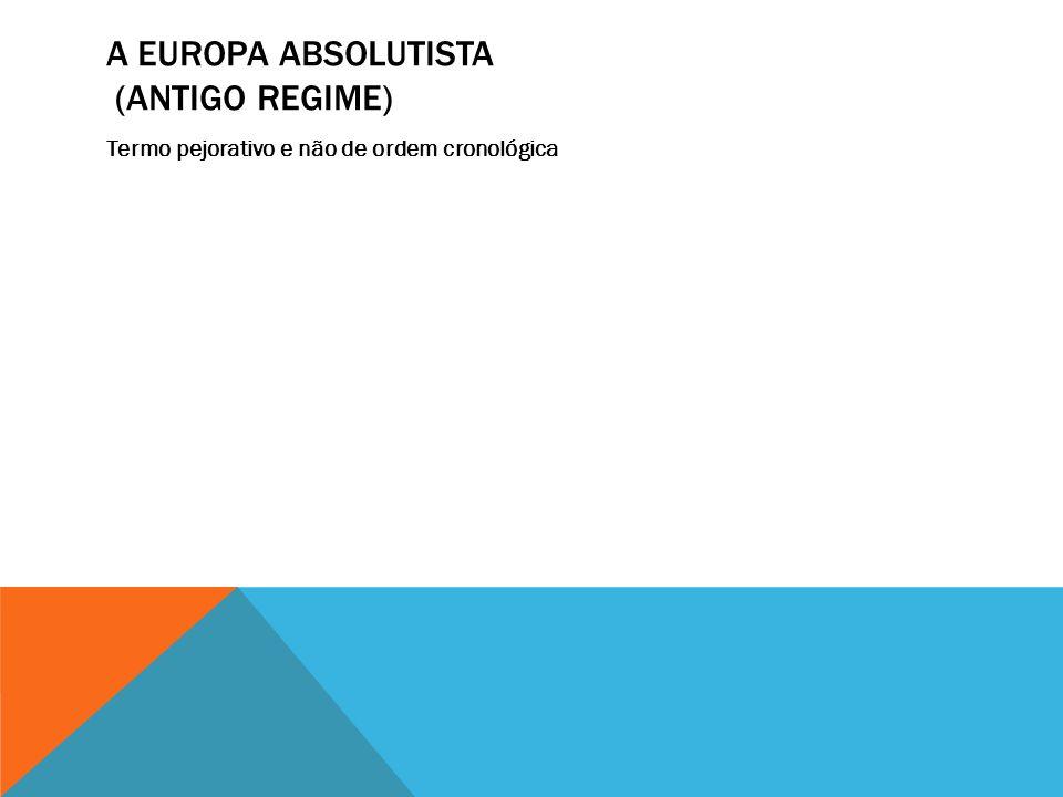 A EUROPA ABSOLUTISTA (ANTIGO REGIME)