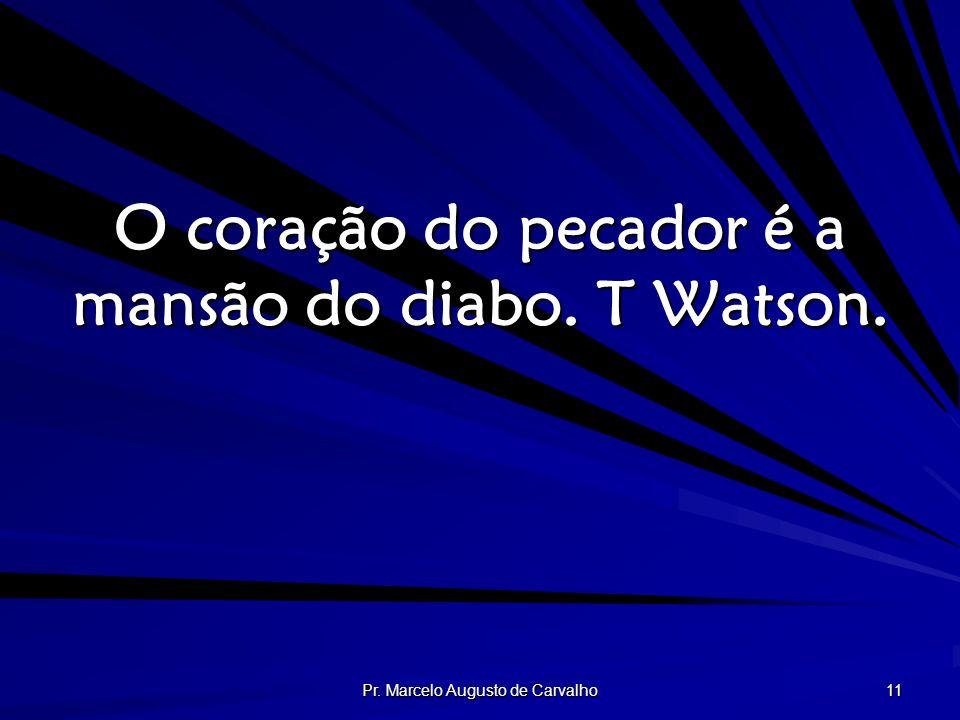 O coração do pecador é a mansão do diabo. T Watson.