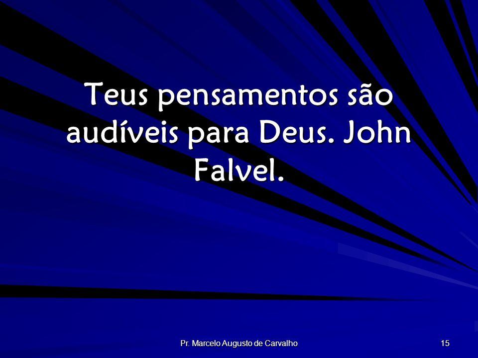 Teus pensamentos são audíveis para Deus. John Falvel.