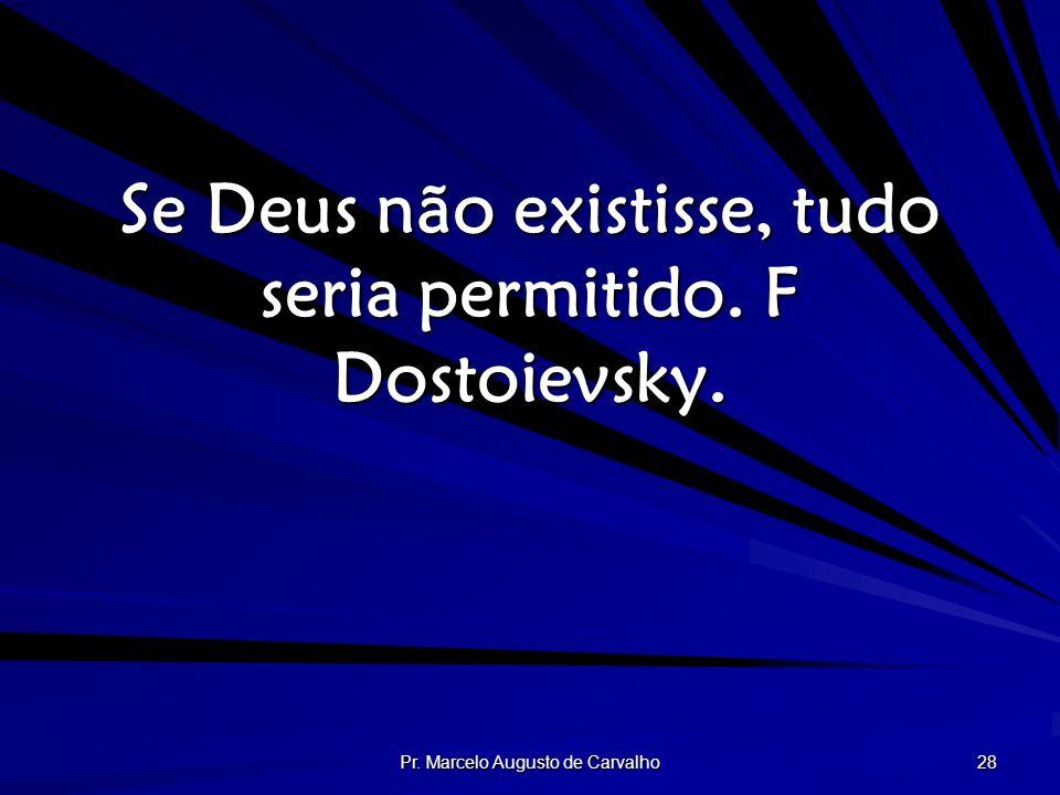 Se Deus não existisse, tudo seria permitido. F Dostoievsky.