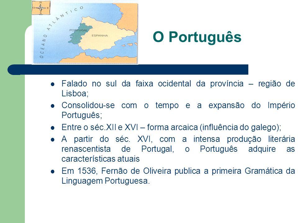 O Português Falado no sul da faixa ocidental da província – região de Lisboa; Consolidou-se com o tempo e a expansão do Império Português;