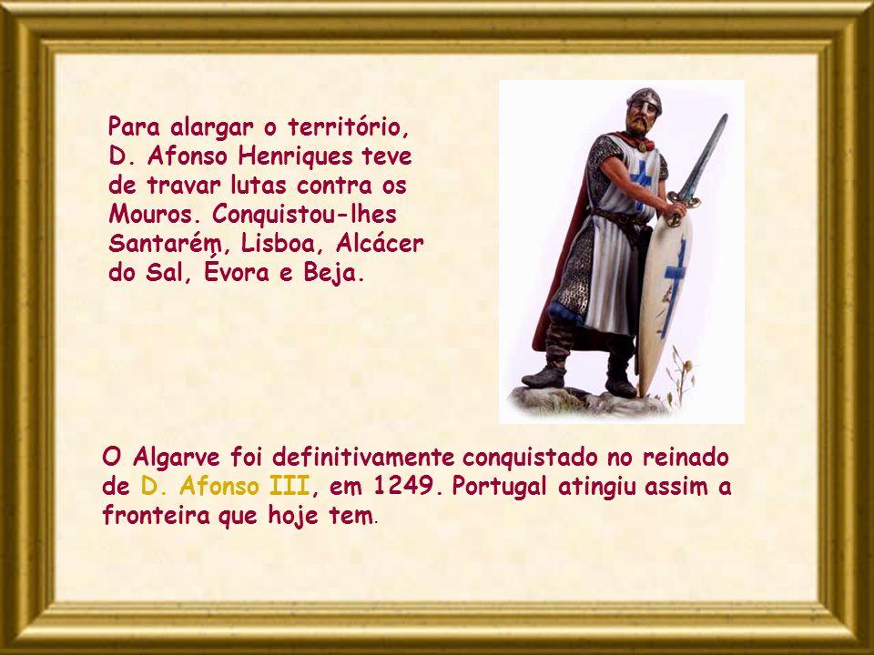 Para alargar o território, D. Afonso Henriques teve