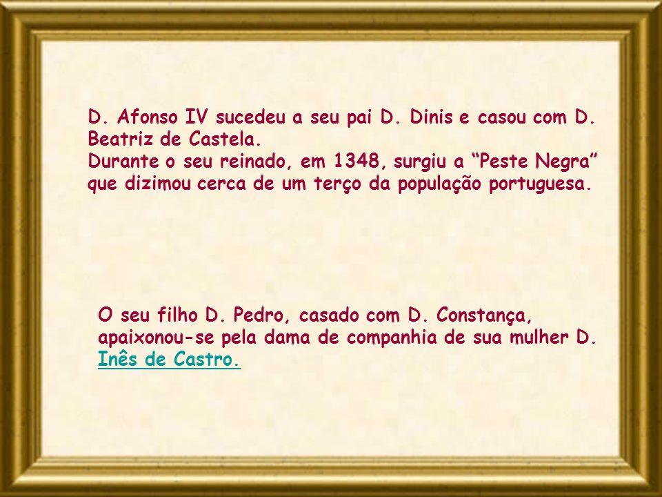 D. Afonso IV sucedeu a seu pai D. Dinis e casou com D