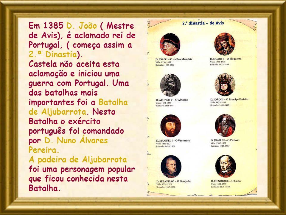 Em 1385 D. João ( Mestre de Avis), é aclamado rei de Portugal, ( começa assim a 2.ª Dinastia).