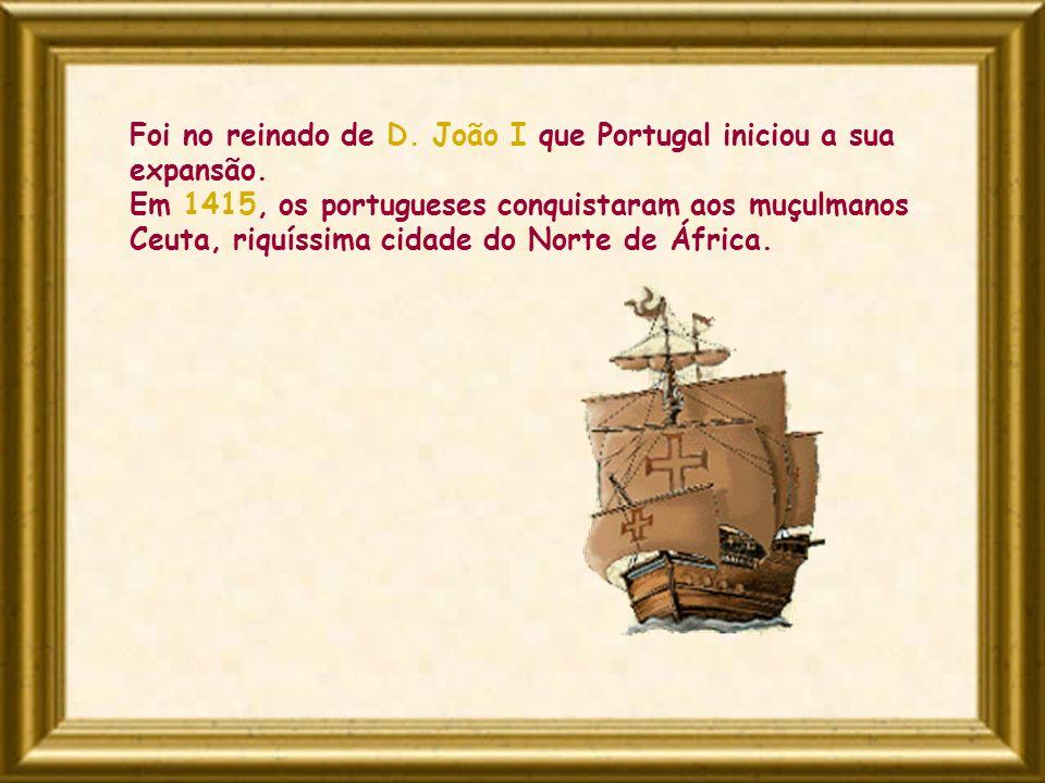 Foi no reinado de D. João I que Portugal iniciou a sua expansão.