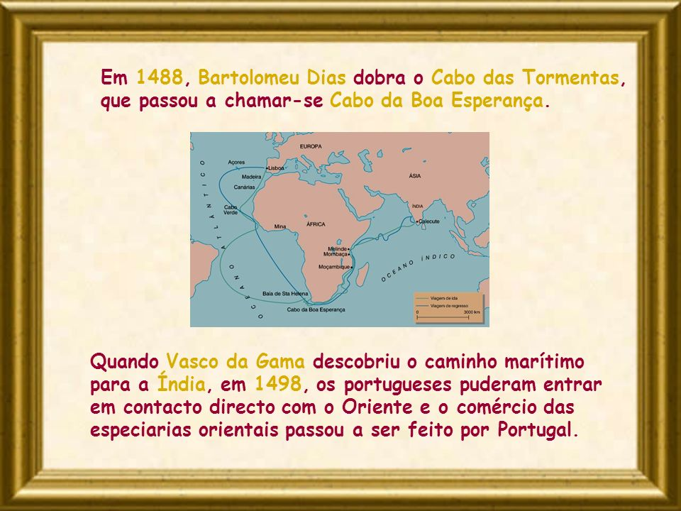 Em 1488, Bartolomeu Dias dobra o Cabo das Tormentas, que passou a chamar-se Cabo da Boa Esperança.