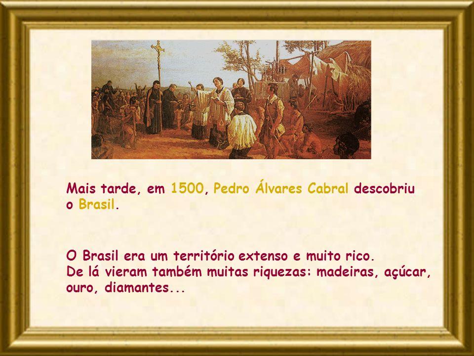 Mais tarde, em 1500, Pedro Álvares Cabral descobriu o Brasil.