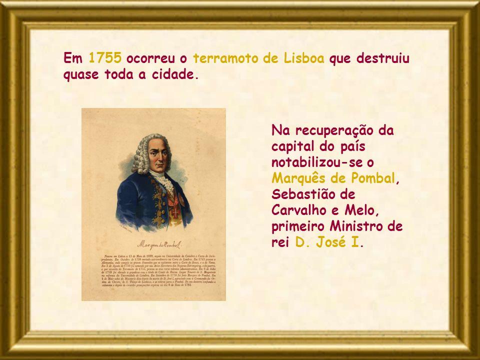 Em 1755 ocorreu o terramoto de Lisboa que destruiu quase toda a cidade.