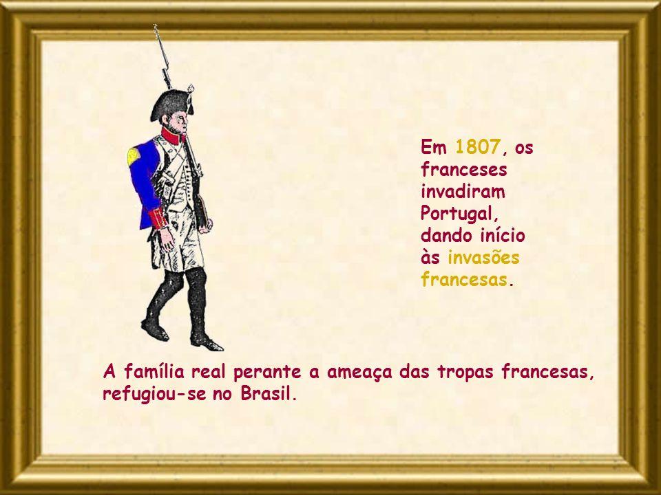 Em 1807, os franceses invadiram Portugal, dando início às invasões francesas.