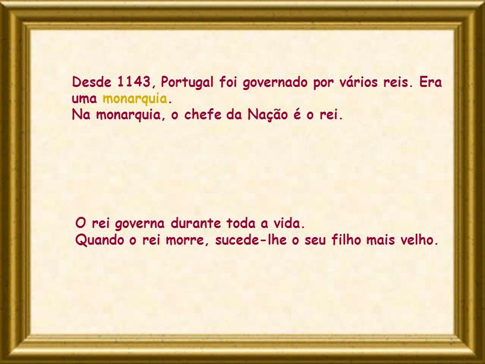 Desde 1143, Portugal foi governado por vários reis. Era uma monarquia.