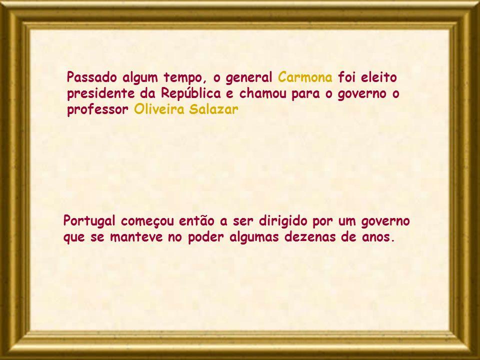 Passado algum tempo, o general Carmona foi eleito presidente da República e chamou para o governo o professor Oliveira Salazar