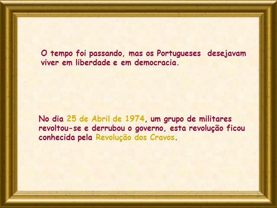 O tempo foi passando, mas os Portugueses desejavam viver em liberdade e em democracia.