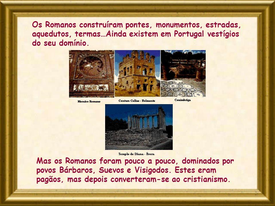 Os Romanos construíram pontes, monumentos, estradas, aquedutos, termas…Ainda existem em Portugal vestígios do seu domínio.