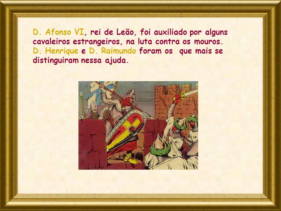 D. Afonso VI, rei de Leão, foi auxiliado por alguns cavaleiros estrangeiros, na luta contra os mouros.