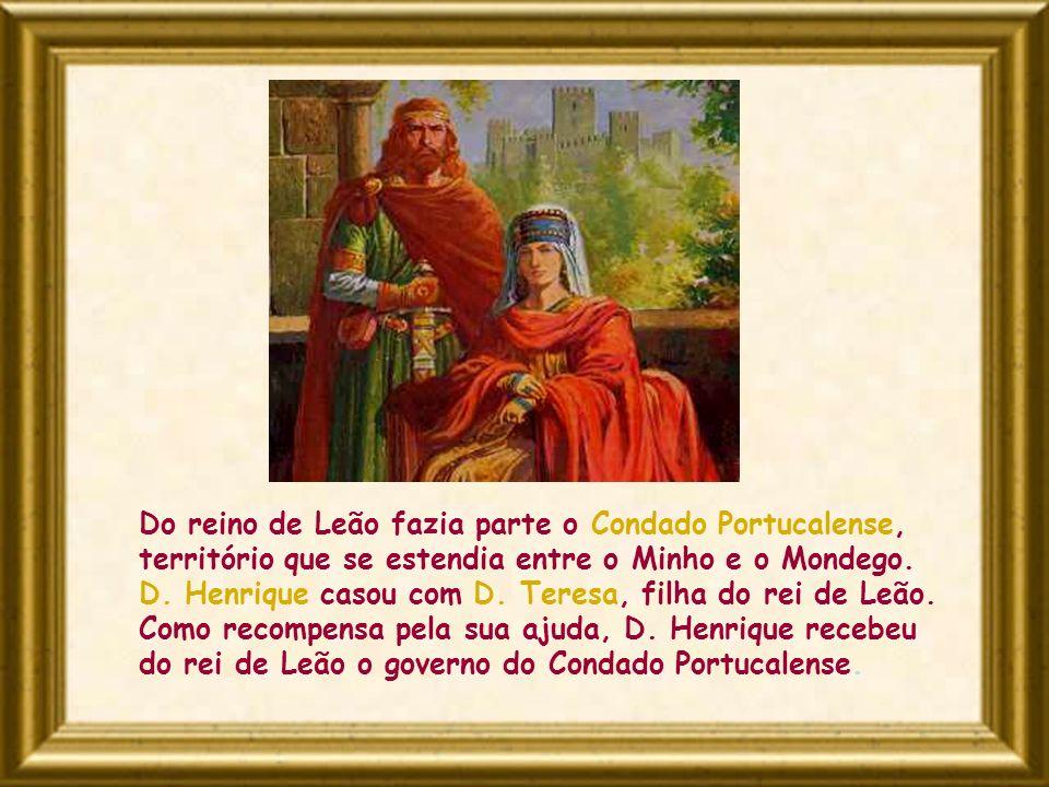 Do reino de Leão fazia parte o Condado Portucalense, território que se estendia entre o Minho e o Mondego. D. Henrique casou com D. Teresa, filha do rei de Leão.